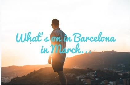 What's on in Barcelona in March...